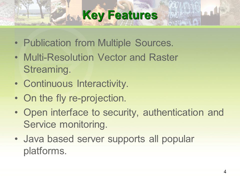 4 Key Features Publication from Multiple Sources. Multi-Resolution Vector and Raster Streaming.