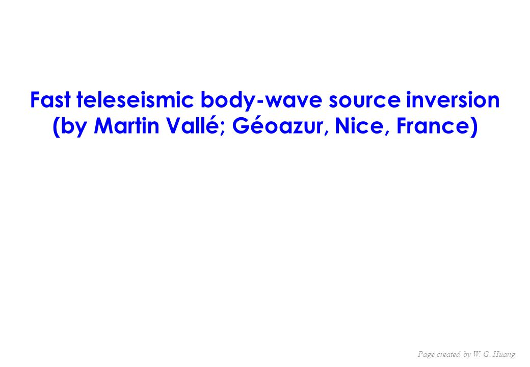 Fast teleseismic body-wave source inversion (by Martin Vallé; Géoazur, Nice, France) Page created by W.