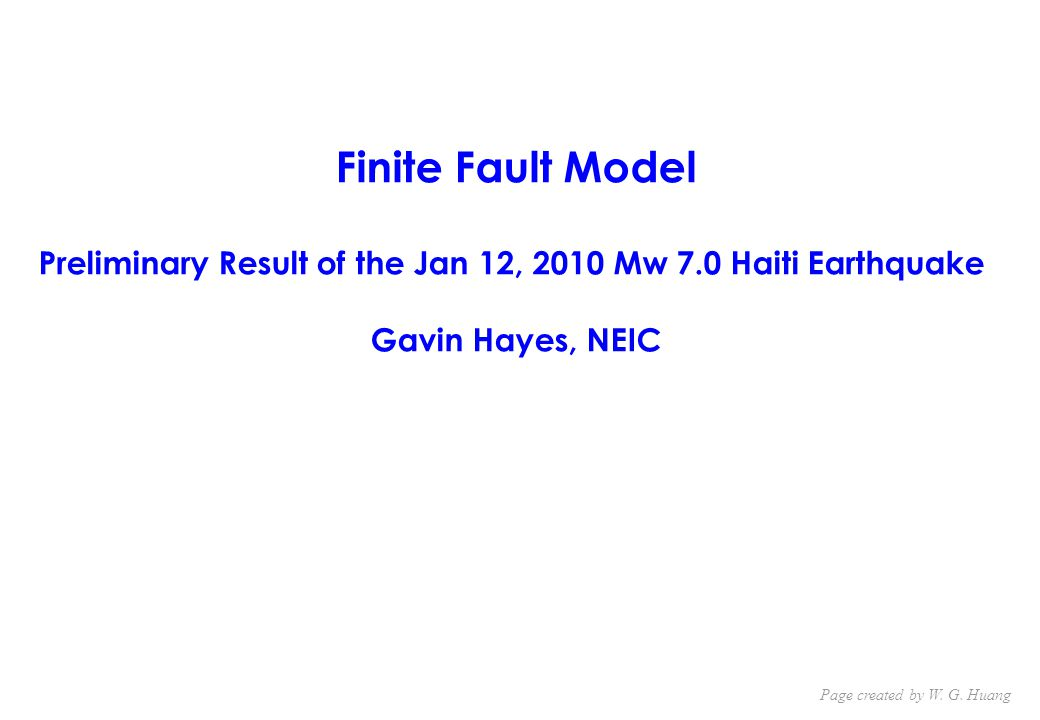 Finite Fault Model Preliminary Result of the Jan 12, 2010 Mw 7.0 Haiti Earthquake Gavin Hayes, NEIC Page created by W.