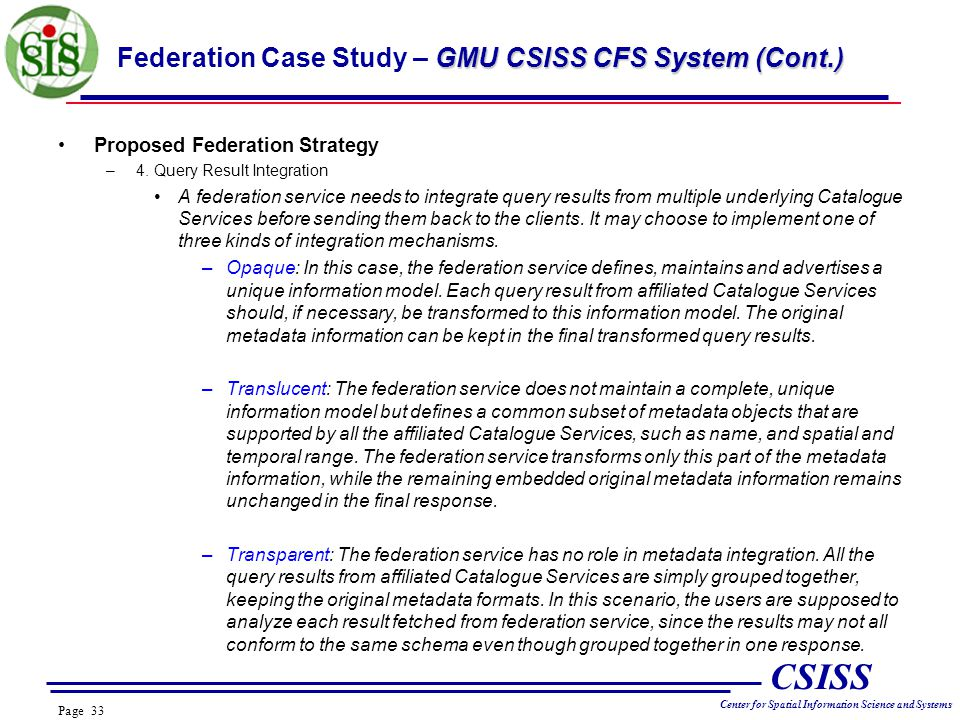 Page 33 CSISS Center for Spatial Information Science and Systems GMU CSISS CFS System (Cont.) Federation Case Study – GMU CSISS CFS System (Cont.) Proposed Federation Strategy –4.