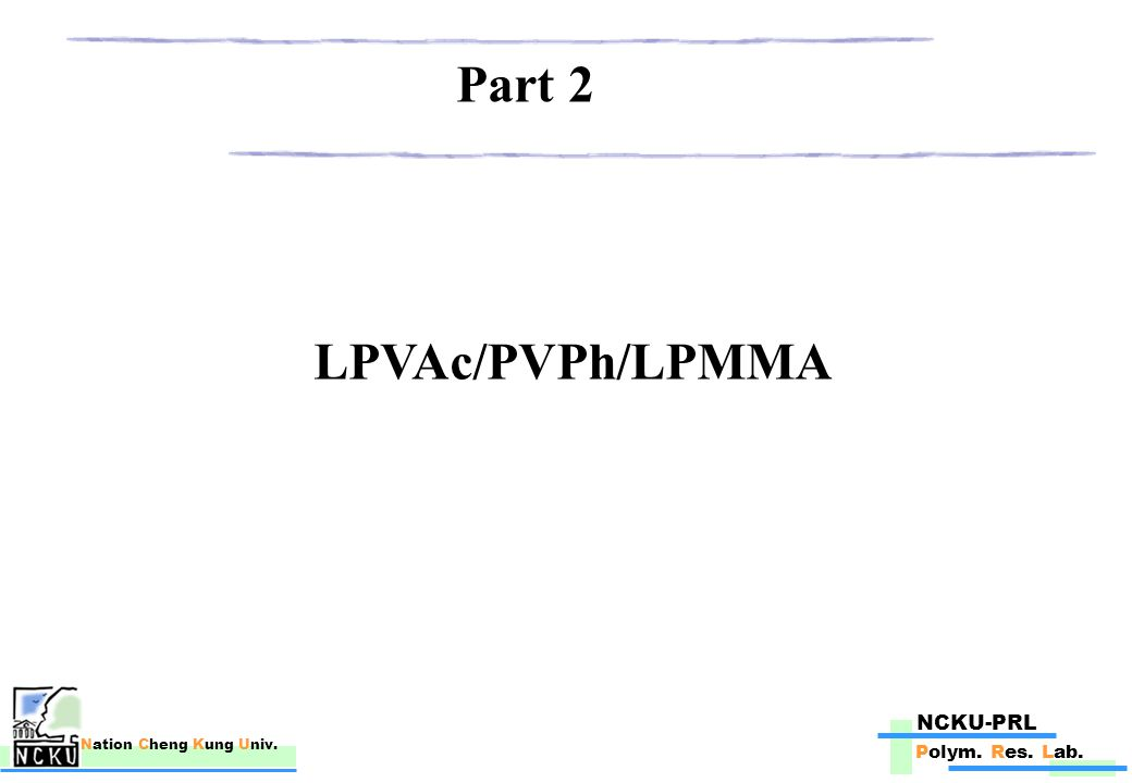 NCKU-PRL Polym. Res. Lab. Nation Cheng Kung Univ. LPVAc/PVPh/LPMMA Part 2
