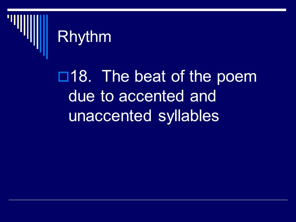 Internal Rhyme  17. When words within a line of poetry end with the same sound