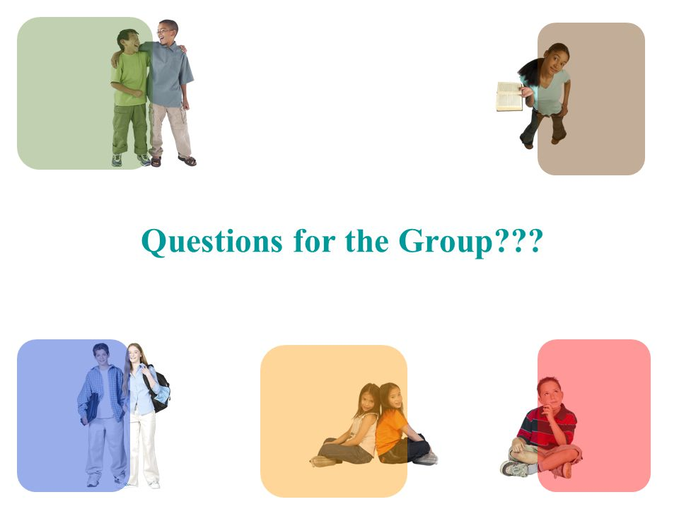 Questions for the Group???
