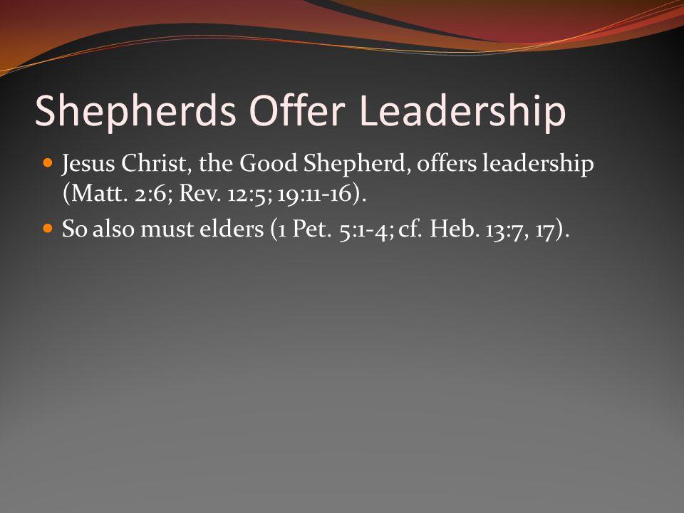 Shepherds Offer Leadership Jesus Christ, the Good Shepherd, offers leadership (Matt.
