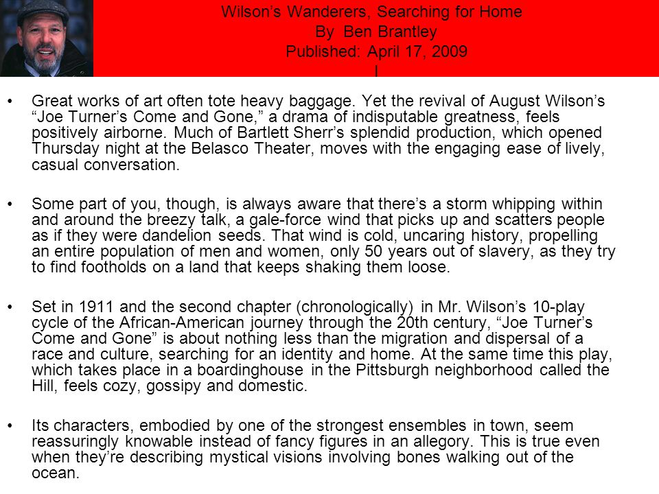 Wilson's Wanderers, Searching for Home By Ben Brantley Published: April 17, 2009 I Great works of art often tote heavy baggage.