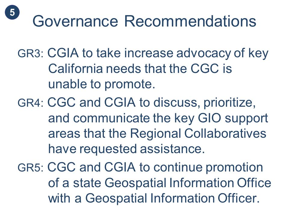 Governance Recommendations GR3: CGIA to take increase advocacy of key California needs that the CGC is unable to promote.