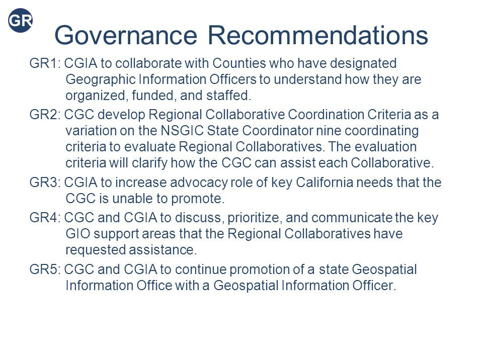 Governance Recommendations GR1: CGIA to collaborate with Counties who have designated Geographic Information Officers to understand how they are organized, funded, and staffed.