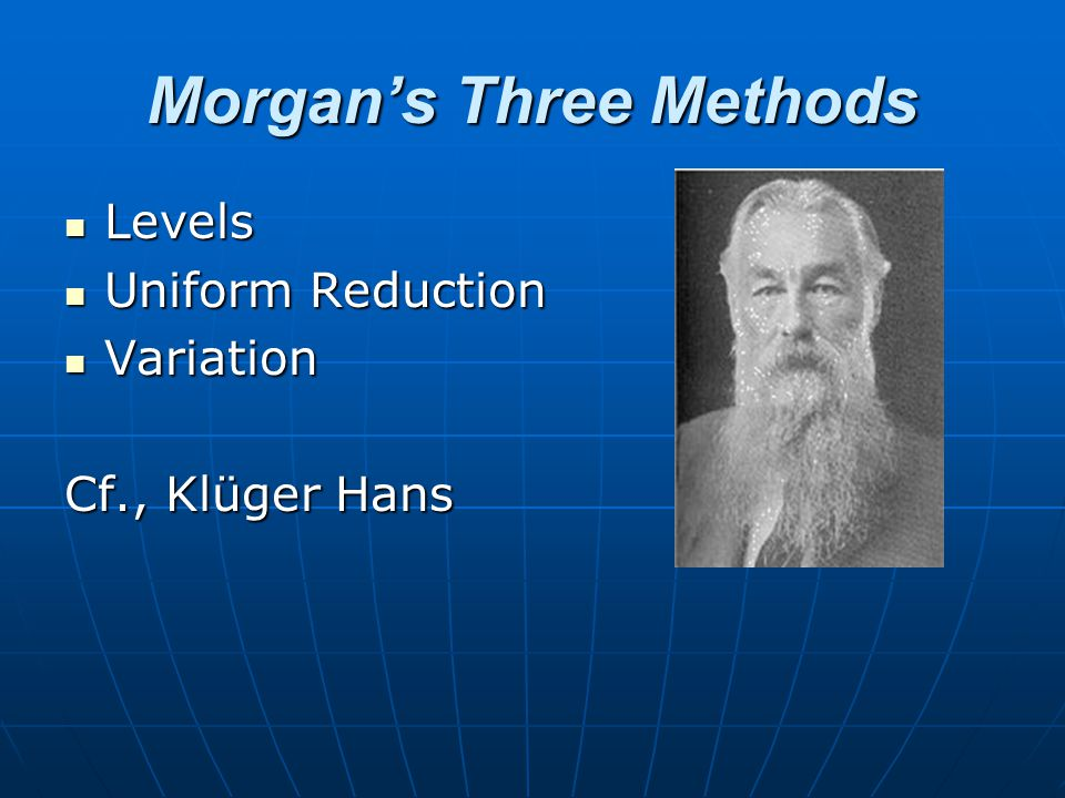 Morgan's Three Methods Levels Levels Uniform Reduction Uniform Reduction Variation Variation Cf., Klüger Hans