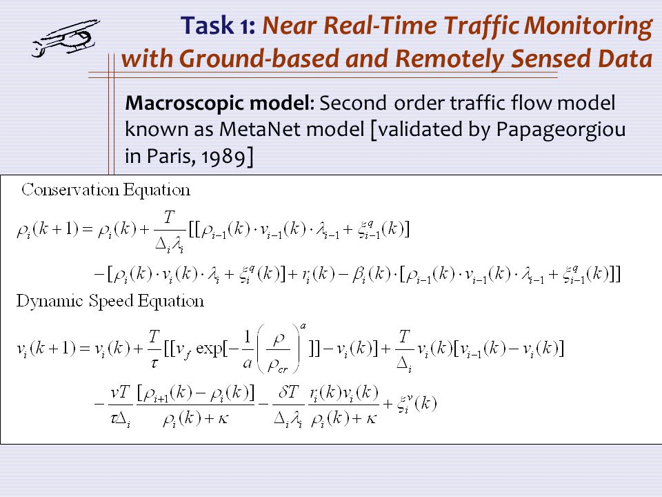 Task 1: Near Real-Time Traffic Monitoring with Ground-based and Remotely Sensed Data Macroscopic model: Second order traffic flow model known as MetaNet model [validated by Papageorgiou in Paris, 1989]
