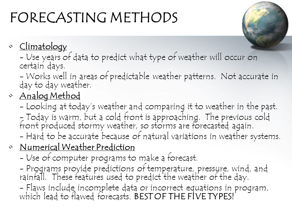 FORECASTING METHODS Climatology - Use years of data to predict what type of weather will occur on certain days.