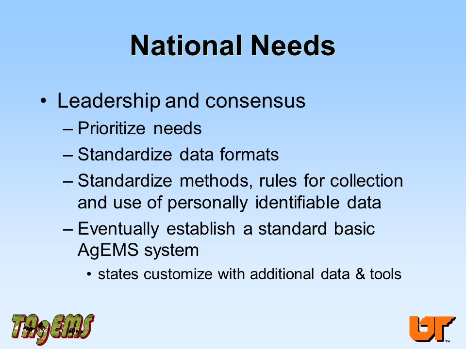National Needs Leadership and consensus –Prioritize needs –Standardize data formats –Standardize methods, rules for collection and use of personally i