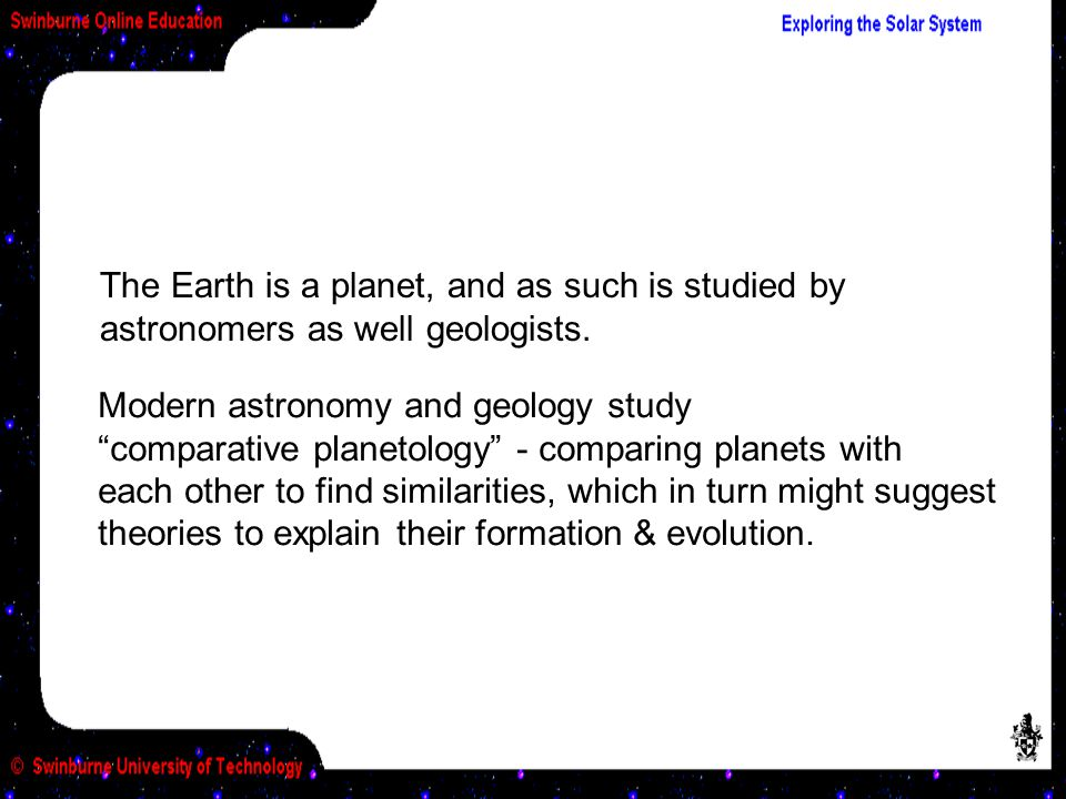 The Earth is a planet, and as such is studied by astronomers as well geologists.