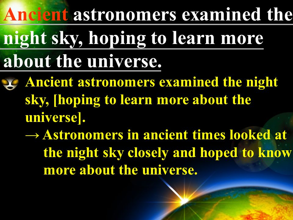 For centuries, humans have Looked up at the sky and wondered what exists beyond the realm of our planet. for + 一段時間, 動詞需用完成式,表示 「某動作或狀態持續了一段時間」 。 It h