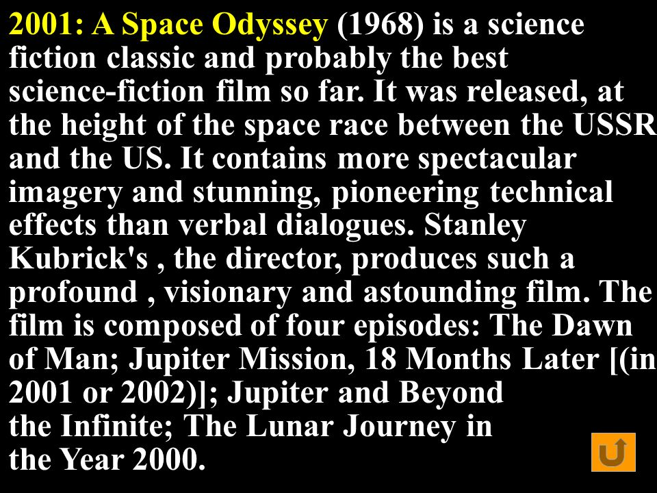More recently, movies such as 2001: A Space Odyssey explored the possibility of sustaining human life in outer space, while other films have questioned whether extraterrestrial life forms may have visited our planet.