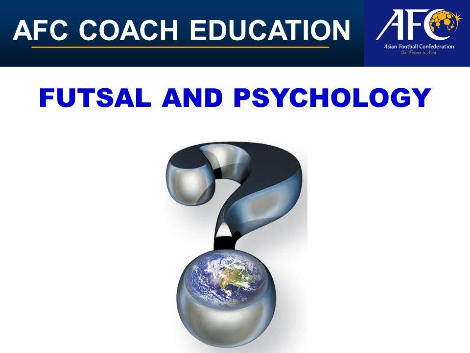 AFC COACH EDUCATION FUTSAL AND PSYCHOLOGY