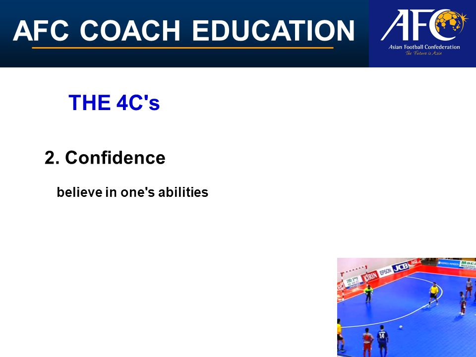 AFC COACH EDUCATION 2. Confidence believe in one's abilities THE 4C's