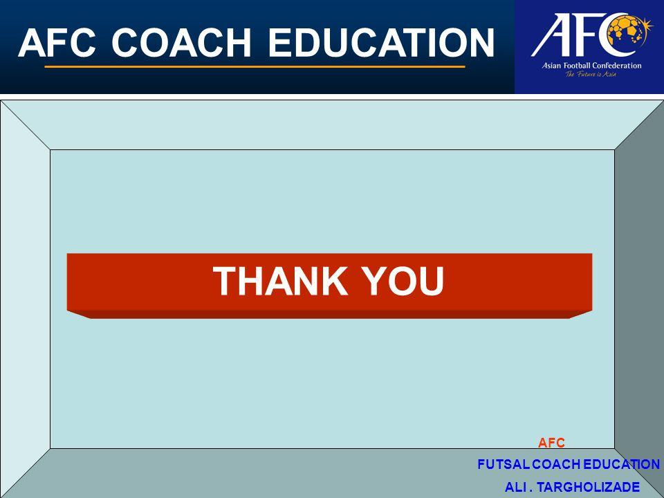 AFC COACH EDUCATION THANK YOU ALI. TARGHOLIZADE FUTSAL COACH EDUCATION AFC