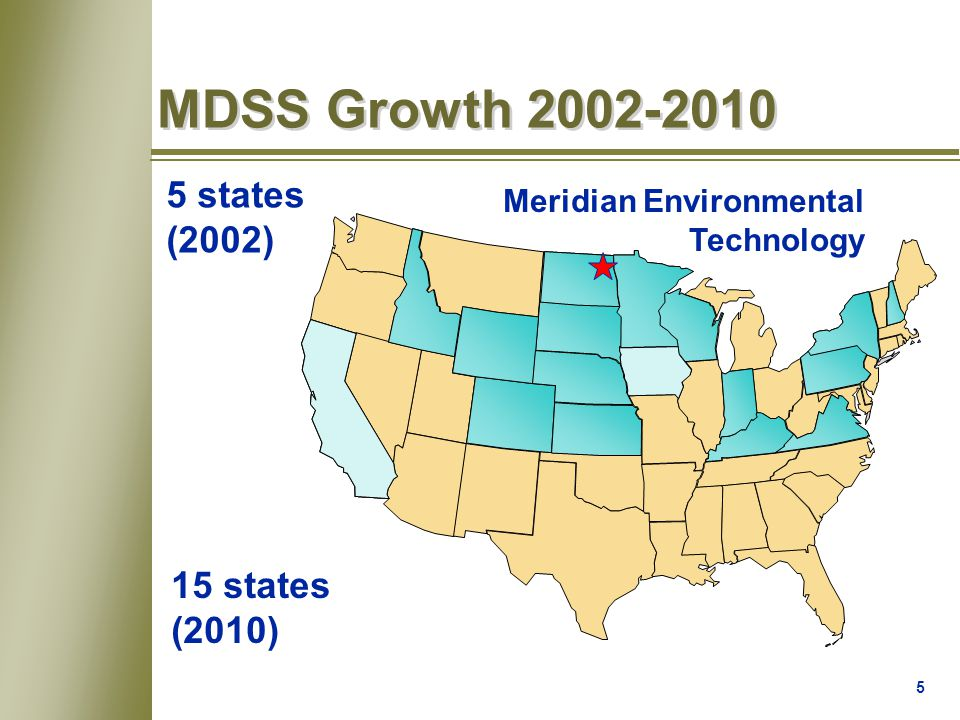 5 MDSS Growth 2002-2010 5 states (2002) 15 states (2010) Meridian Environmental Technology