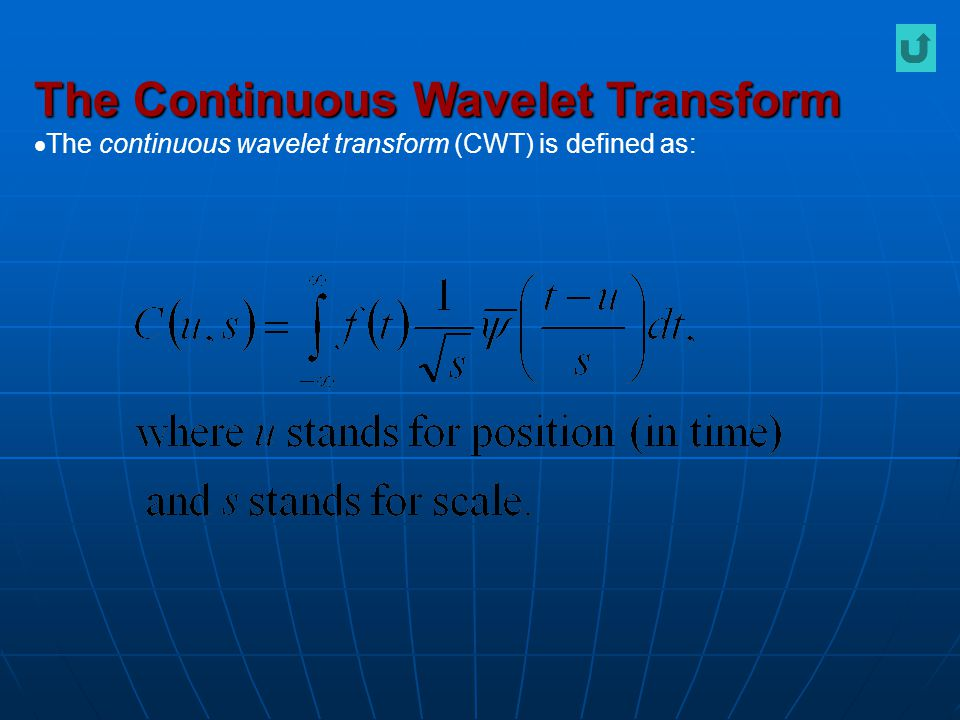 The Continuous Wavelet Transform  The continuous wavelet transform (CWT) is defined as: