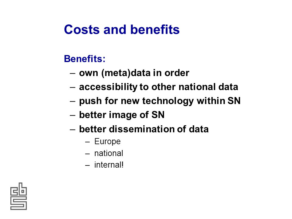 Costs and benefits Costs: –installation costs (hard- and software) –education –organisational costs –change work processes –organise maintenance –communication –internal –external (Geonovum) –transform our data –coordinate reference system –other data models –creation of metadata K€ 560 until 2014
