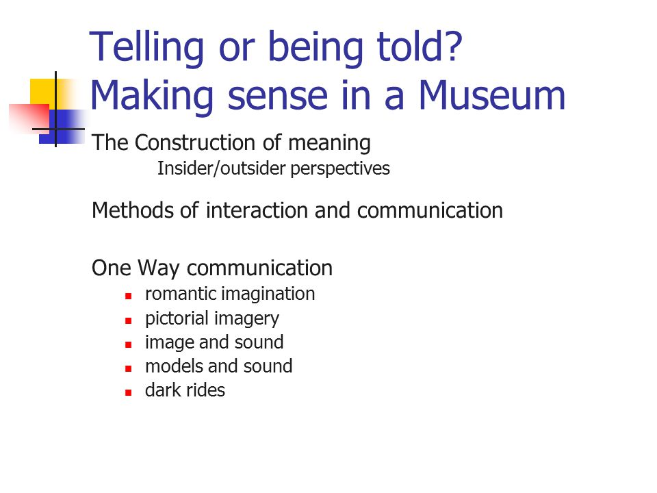Telling or being told? Making sense in a Museum The Construction of meaning Insider/outsider perspectives Methods of interaction and communication One