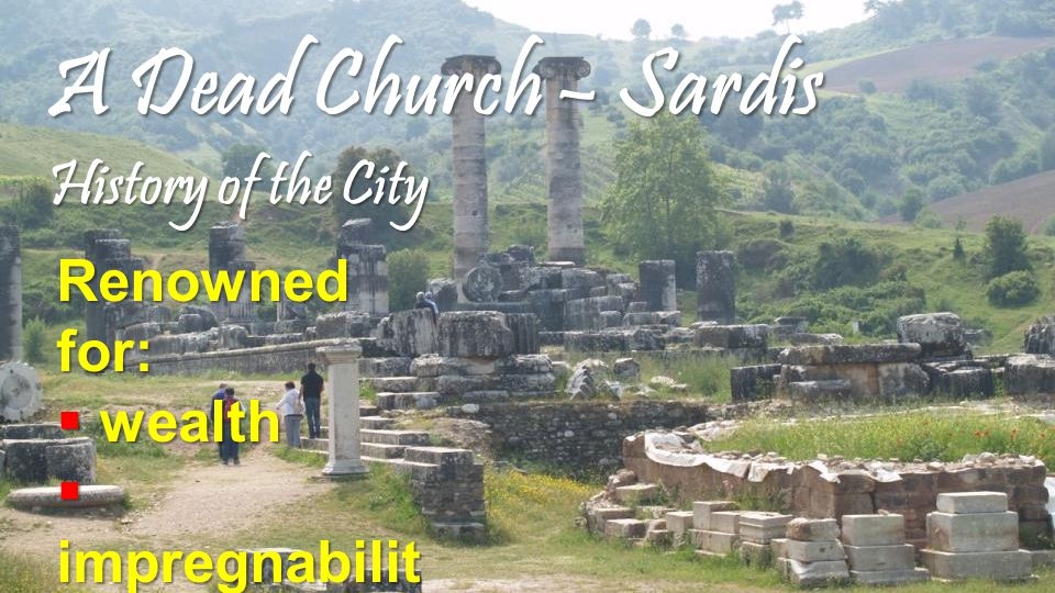 A Dead Church – Sardis History of the City Renowned for:  wealth  impregnabilit y