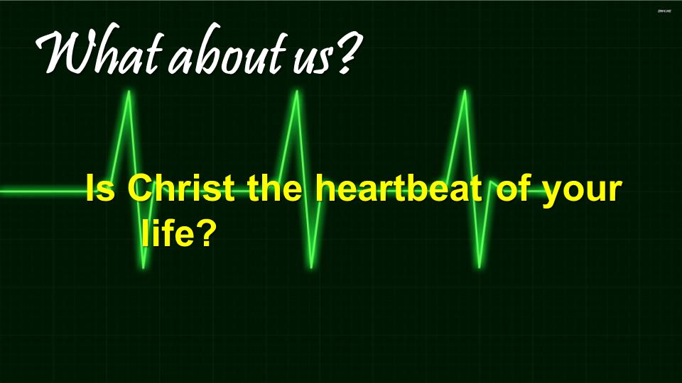 What about us Is Christ the heartbeat of your life