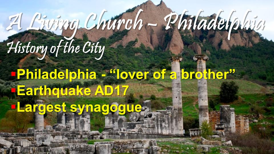 A Living Church – Philadelphia History of the City  Philadelphia - lover of a brother  Earthquake AD17  Largest synagogue