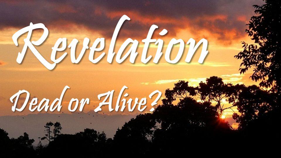 Revelation Dead or Alive?