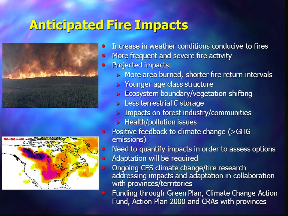 Increase in weather conditions conducive to fires Increase in weather conditions conducive to fires More frequent and severe fire activity More freque
