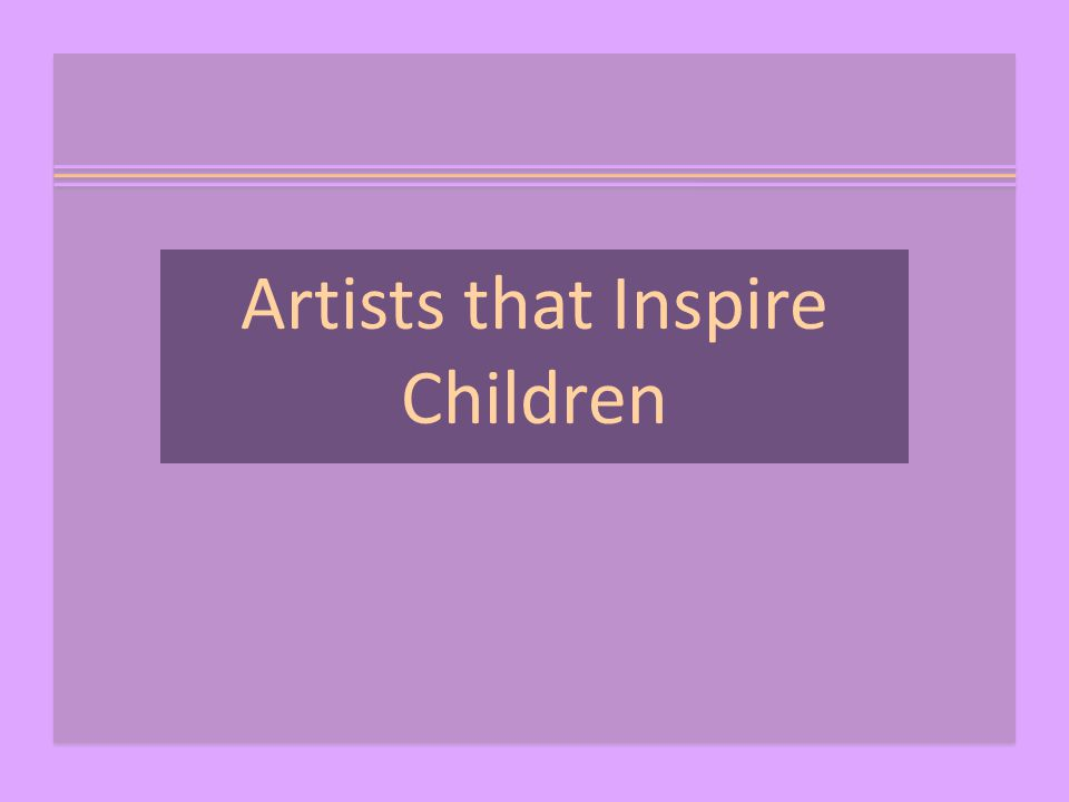 Artists that Inspire Children