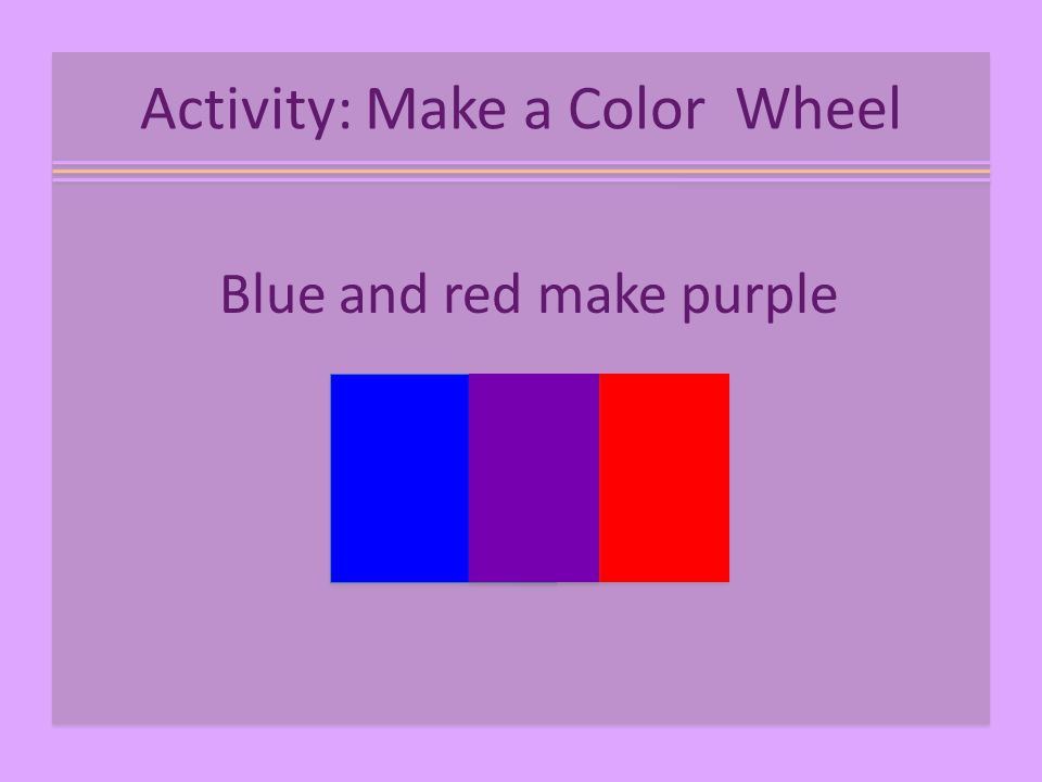 Activity: Make a Color Wheel Blue and red make purple