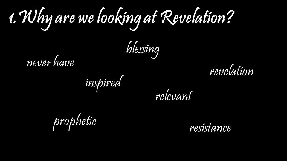 1.Why are we looking at Revelation.