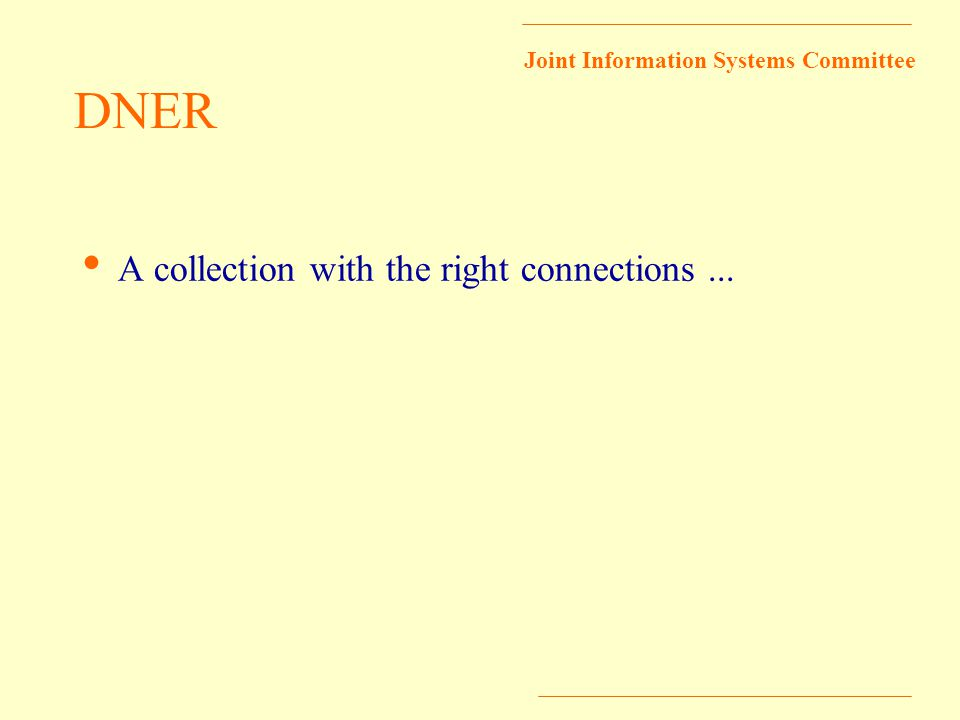 Joint Information Systems Committee DNER A collection with the right connections...