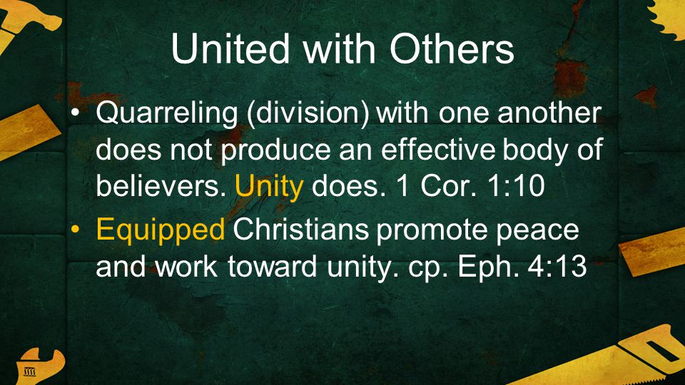 United with Others Quarreling (division) with one another does not produce an effective body of believers.