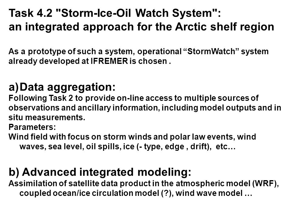 Task 4.2 Storm-Ice-Oil Watch System : an integrated approach for the Arctic shelf region As a prototype of such a system, operational StormWatch system already developed at IFREMER is chosen.
