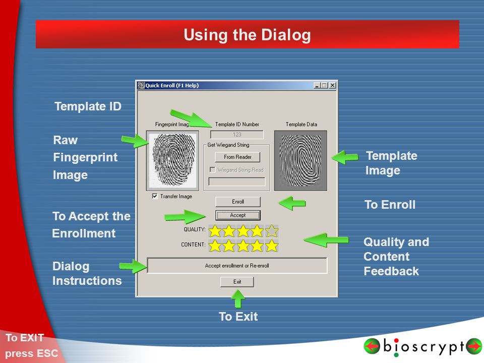 Using the Dialog To Enroll To Exit Raw Fingerprint Image Template Image To EXIT press ESC To Accept the Enrollment Quality and Content Feedback Dialog Instructions Template ID