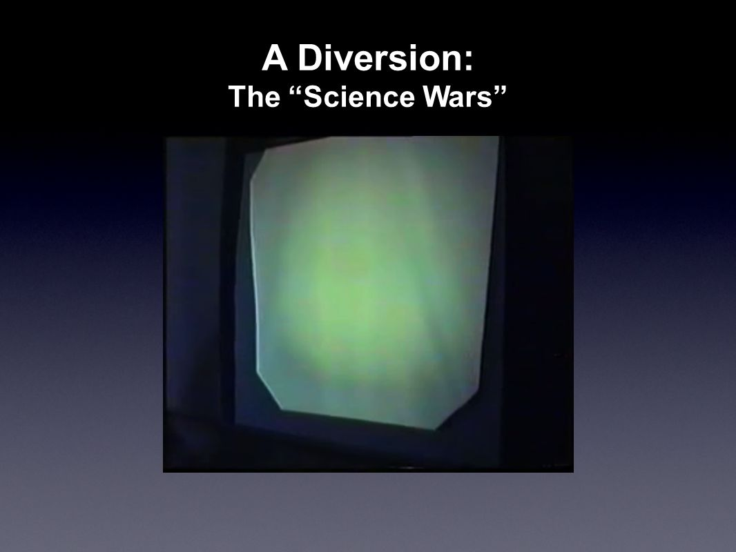 "A Diversion: The ""Science Wars"""