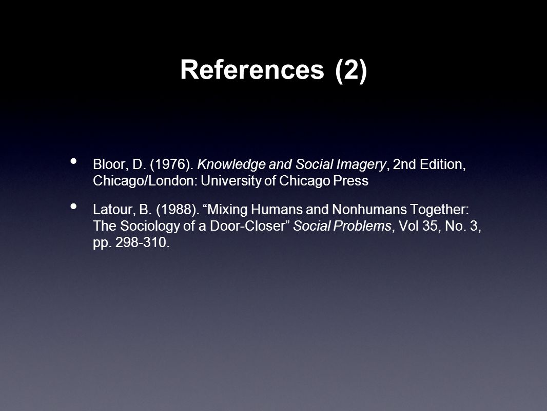 "Bloor, D. (1976). Knowledge and Social Imagery, 2nd Edition, Chicago/London: University of Chicago Press Latour, B. (1988). ""Mixing Humans and Nonhuma"