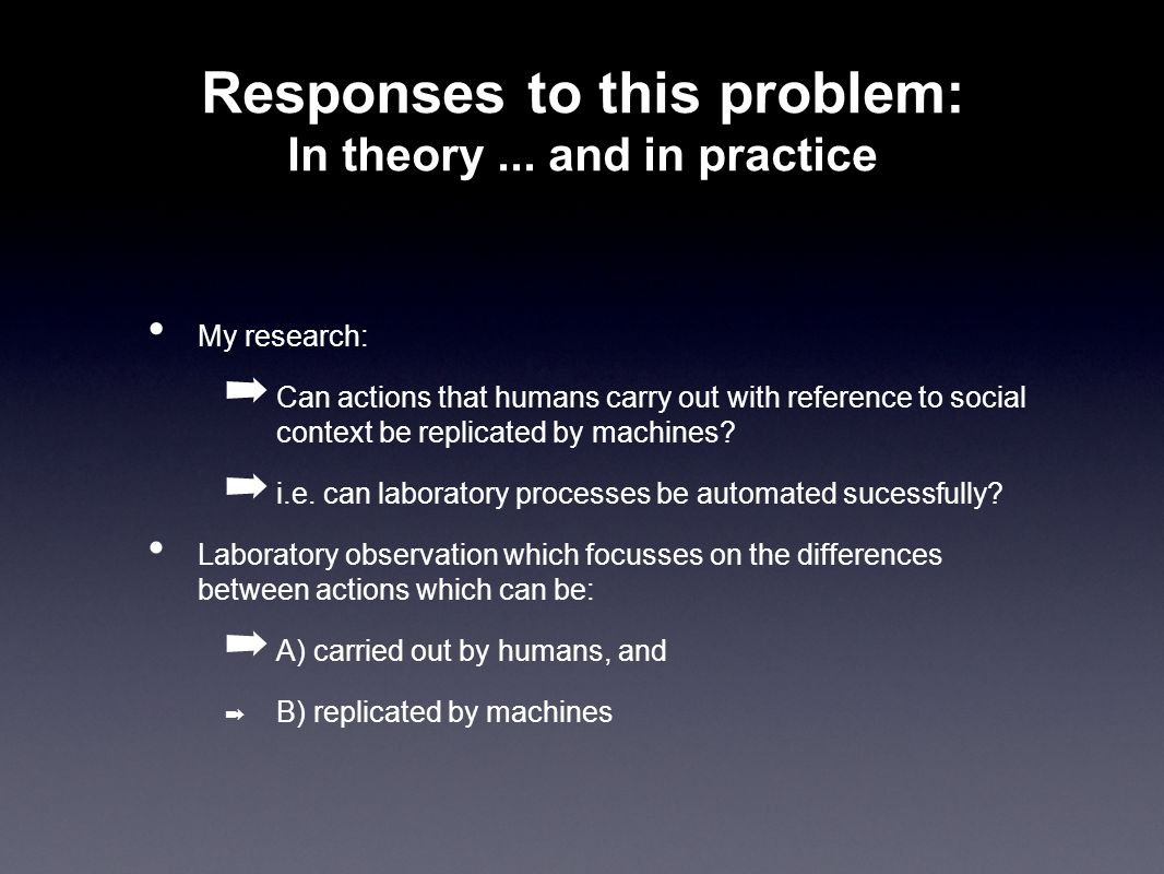 My research: ➡ Can actions that humans carry out with reference to social context be replicated by machines? ➡ i.e. can laboratory processes be automa