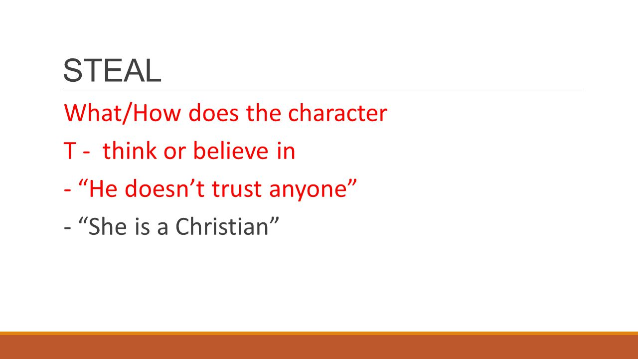 STEAL What/How does the character T - think or believe in - He doesn't trust anyone - She is a Christian