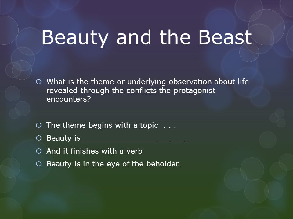 Beauty and the Beast  What is the theme or underlying observation about life revealed through the conflicts the protagonist encounters?  The theme b