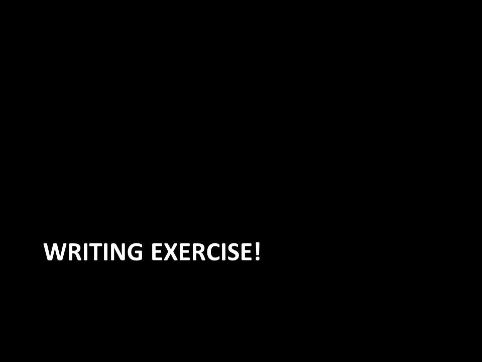 WRITING EXERCISE!