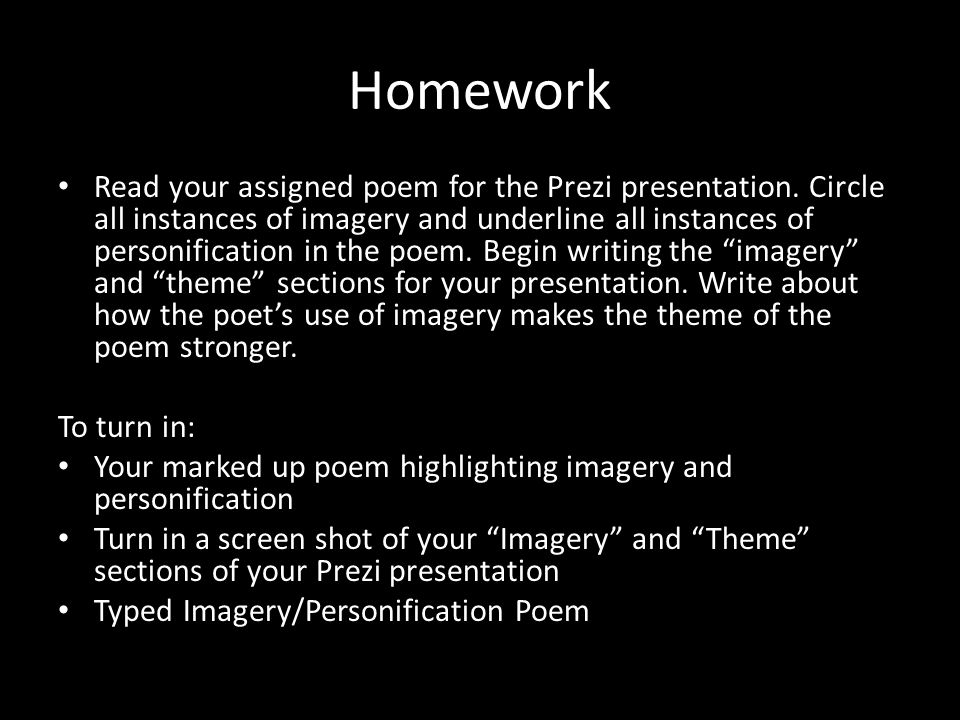Homework Read your assigned poem for the Prezi presentation. Circle all instances of imagery and underline all instances of personification in the poe