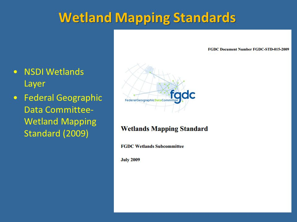 NSDI Wetlands Layer Federal Geographic Data Committee- Wetland Mapping Standard (2009) Wetland Mapping Standards