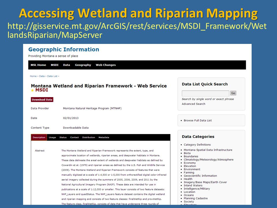 http://gisservice.mt.gov/ArcGIS/rest/services/MSDI_Framework/Wet landsRiparian/MapServer Accessing Wetland and Riparian Mapping