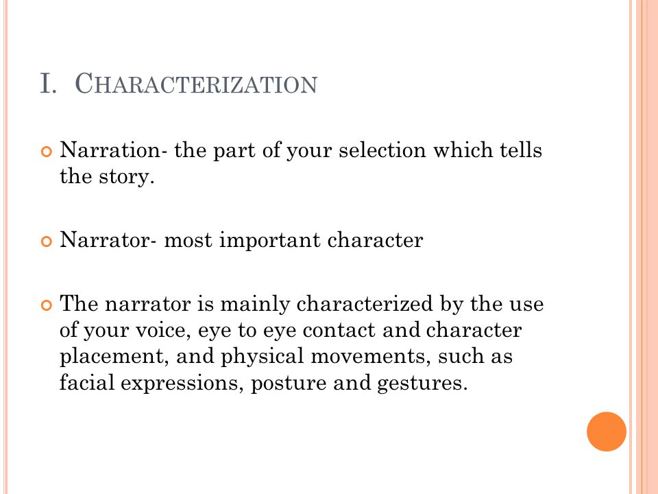 I. C HARACTERIZATION Narration- the part of your selection which tells the story. Narrator- most important character The narrator is mainly characteri