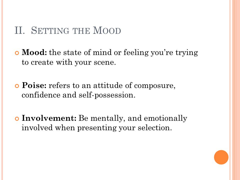 II. S ETTING THE M OOD Mood: the state of mind or feeling you're trying to create with your scene. Poise: refers to an attitude of composure, confiden