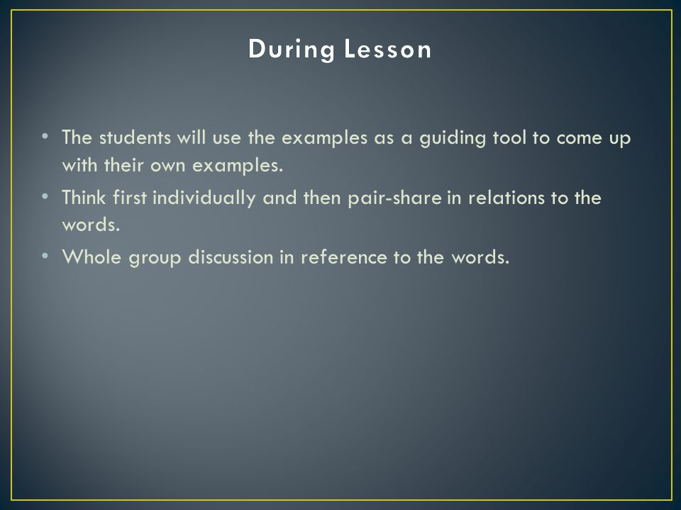 The students will use the examples as a guiding tool to come up with their own examples.