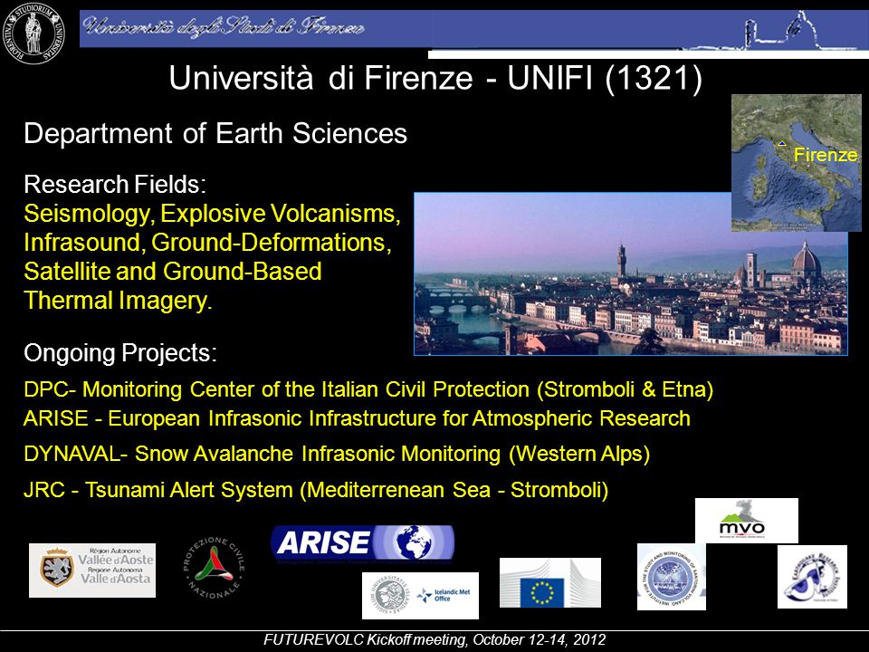 Università di Firenze - UNIFI (1321) FUTUREVOLC Kickoff meeting, October 12-14, 2012 Firenze Department of Earth Sciences Research Fields: Seismology,
